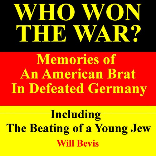 Who Won the War? Memories of an American Army Brat in Defeated Germany, Including 'The Beating of a Young Jew' audiobook cover art