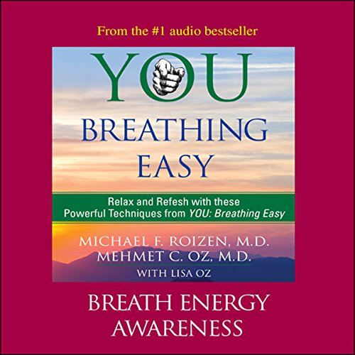 You     Breathing Easy: Breath Energy Awareness              By:                                                                                                                                 Michael F. Roizen,                                                                                        Mehmet C. Oz                           Length: 7 mins     28 ratings     Overall 4.2