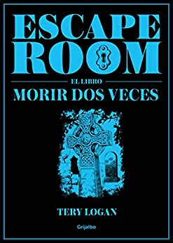 Escape Room. El libro: Morir dos veces de [Tery Logan]