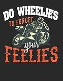 Racing Logbuch: Dein persönliches Tagebuch für Motorrad Rennen und Renntrainings auf der Rennstrecke ♦ für über 100 Einträge ♦ Großzügiges A4+ Format ... Format ♦ Motiv: Wheelies for feelies 8