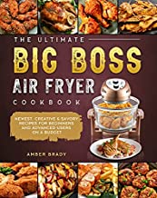 The Ultimate Big Boss Air Fryer Cookbook: Newest, Creative & Savory Recipes for Beginners and Advanced Users on A Budget