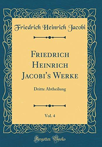 Friedrich Heinrich Jacobi's Werke, Vol. 4: Dritte Abtheilung (Classic Reprint)