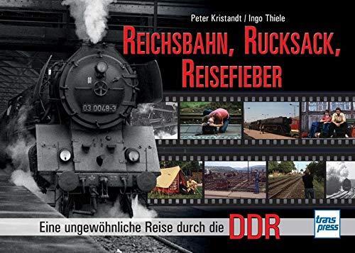 Reichsbahn, Rucksack, Reisefieber: Eine ungewöhnliche Reise durch die DDR