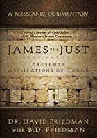 James the Just: Presents Applications of the Torah (A Messianic Commentary)