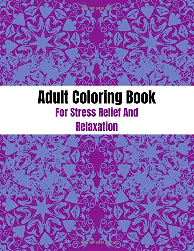 Adult Coloring Book For Stress Relief And Relaxation: 70 Designs Coloring Books for Adults. Mandala, Geometrics, Abstract, Pattern and More.