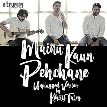 Mainu Kaun Pehchane (Unplugged) - Single