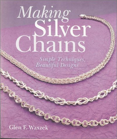 Making Silver Chains: Simple Techniques, Beautiful Designs