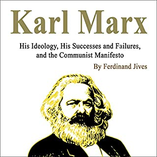 Karl Marx: His Ideology, His Successes and Failures, and the Communist Manifesto                   By:                                                                                                                                 Ferdinand Jives                               Narrated by:                                                                                                                                 Eric LaCord                      Length: 1 hr and 22 mins     1 rating     Overall 5.0