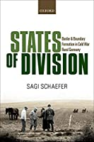 States of Division: Borders and Boundary Formation in Cold War Rural Germany (Oxford Studies in Modern European History)