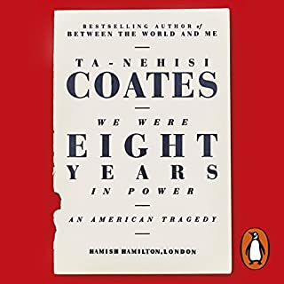 We Were Eight Years in Power     An American Tragedy              Autor:                                                                                                                                 Ta-Nehisi Coates                               Sprecher:                                                                                                                                 Beresford Bennett                      Spieldauer: 13 Std. und 38 Min.     4 Bewertungen     Gesamt 4,8