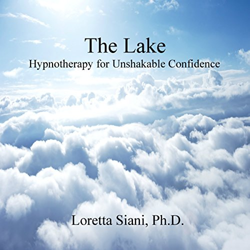 The Lake: Hypnotherapy for Unshakable Confidence audiobook cover art