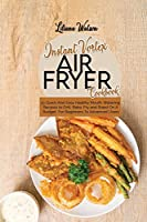 Instant Vortex Air Fryer Cookbook: 51 Quick And Easy Healthy Mouth-Watering Recipes to Grill, Bake, Fry and Roast On A Budget, For Beginners To Advanced Users