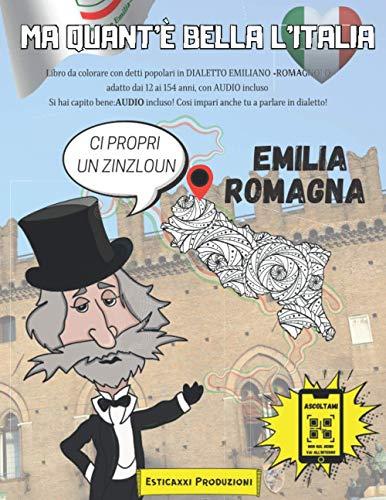 Ma Quant'è Bella l'Italia - EMILIA ROMAGNA -: Libro da colorare con Detti Popolari in DIALETTO EMILIANO ROMAGNOLO adatto dai 12 ai 154 anni, con AUDIO ... Così impari anche tu a parlare in dialetto