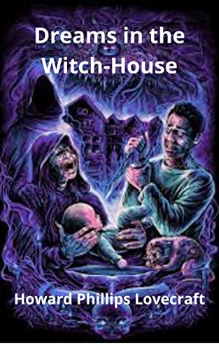 Dreams in the Witch-House (Annotated) (English Edition)
