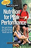 Bicycling Magazines Nutrition for Peak Performance: Eat and Drink for Maximum Energy on the Road and Off (English Edition)