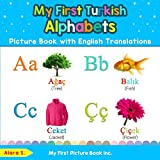 My First Turkish Alphabets Picture Book with English Translations: Bilingual Early Learning & Easy Teaching Turkish Books for Kids (Teach & Learn Basic Turkish words for Children)
