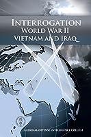 Interrogation: World War II, Vietnam, and Iraq by Robert A Fein PhD(2008-09-01)