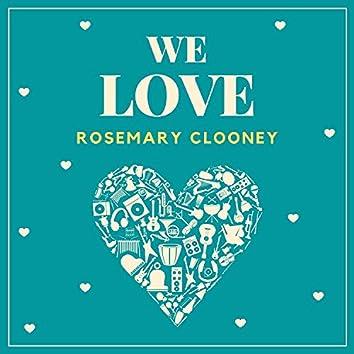 We Love Rosemary Clooney