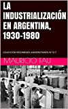 LA INDUSTRIALIZACIÓN EN ARGENTINA, 1930-1980: COLECCIÓN RESÚMENES UNIVERSITARIOS Nº 517