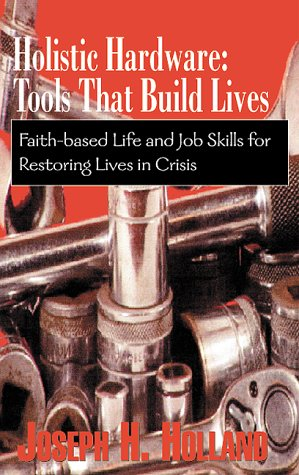 Compare Textbook Prices for Holistic Hardware: Tools That Build Lives  ISBN 9780738822792 by Holland, Joseph H.,Holl, Joseph H.
