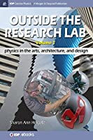 Outside the Research Lab, Volume 1: Physics in the Arts, Architecture and Design (Iop Concise Physics)