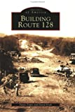 Building Route 128 (Images of America)