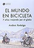 El Mundo En Bicicleta: Siete años viajando por el globo (LITERATURA DE VIAJES)