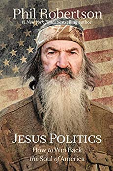 Jesus Politics: How to Win Back the Soul of America by [Phil Robertson]