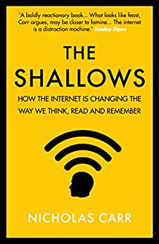 The Shallows: How the Internet Is Changing the Way We Think, Read and Remember by [Nicholas Carr]