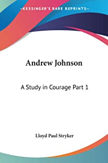 Andrew Johnson: A Study in Courage Part 1