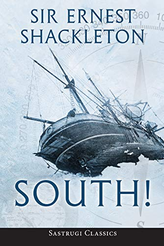 South! (Annotated): The Story of Shackleton's Last Expedition 1914-1917 (English Edition)