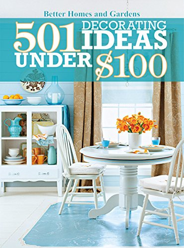 501 Decorating Ideas Under $100 (Better Homes and Gardens Home)