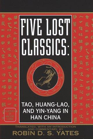Five Lost Classics: Tao, Huang-lao, and  Yin-yang in Han China (Classics of Ancient China)