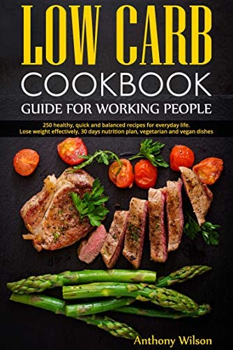 Low Carb Cookbook Guide for Working People 250 healthy quick and balanced recipes for everyday product image