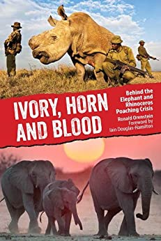 Ivory, Horn and Blood: Behind the Elephant and Rhinoceros Poaching Crisis by [Ronald Orenstein, Iain Douglas-Hamilton]