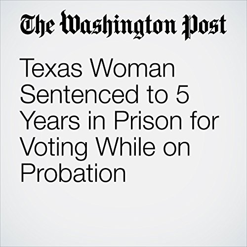 Texas Woman Sentenced to 5 Years in Prison for Voting While on Probation copertina