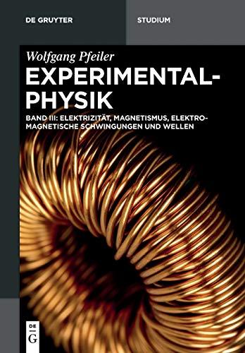 Wolfgang Pfeiler: Experimentalphysik: Elektrizität, Magnetismus, Elektromagnetische Schwingungen und Wellen (De Gruyter Studium)