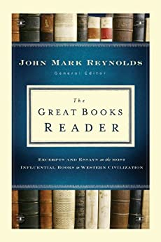 The Great Books Reader, Excerpts and Essays on the Most Influential Books in Western Civilization by [John Mark Reynolds]