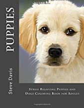 Puppies Adult Coloring Book: Stress Relieving Puppies and Dogs Coloring Book for Adults (Puppies: Coloring Book for Adults) (Volume 1)