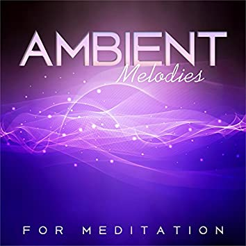 Ambient Melodies for Meditation