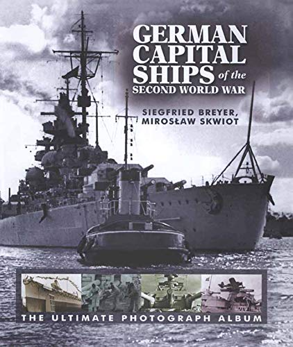 German Capital Ships of the Second World War: The Ultimate Photograph Album (English Edition)