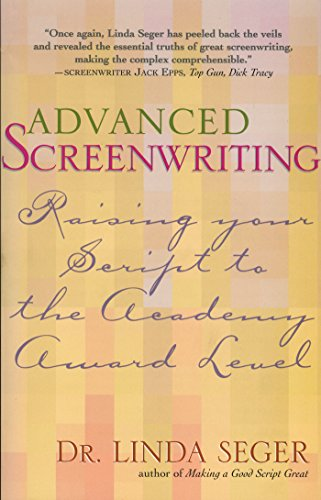 Advanced Screenwriting: Raising Your Script to the Academy Award Level: Taking Your Writing to the Academy Award Level