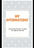 My Affirmations: Journaling Prompts To Help You Affirm Yourself