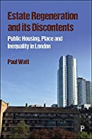Estate Regeneration and Its Discontents: Public Housing, Place and Inequality in London