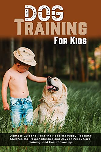 Dog Training for Kids: Ultimate Guide to Raise the Happiest Puppy! Teaching Children the Responsibilities and Joys of Puppy Care, Training, and Companionship by [Md Tawhid]