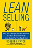 Lean Selling: Slash Your Sales Cycle and Drive Profitable, Predictable Revenue Growth by Giving Buyers What They Really Want (English Edition)