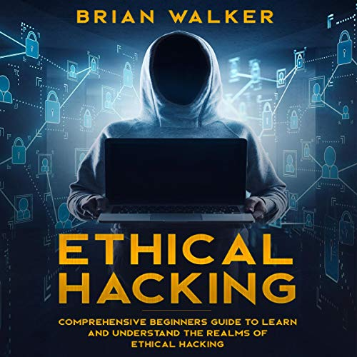 Ethical Hacking: Comprehensive Beginner's Guide to Learn and Understand the Realms of Ethical Hacking audiobook cover art