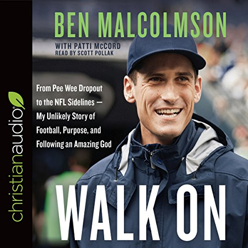 Walk On: From Pee Wee Dropout to the NFL Sidelines - My Unlikely Story of Football, Purpose, and Following an Amazing God