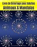 Livre de Coloriage pour Adultes : Animaux & Mandalas: cahier de coloriage adultes anti stress : conception anti-stress, Animaux, mandalas et plus ... anti stress / livre a colorier adulte...