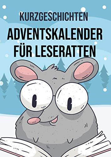 Kurzgeschichten - Adventskalender für Leseratten: Jeden Tag neue fesselnde Geschichten für alle Bücherwürmer
